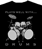 Plays Well With Drums T-shirt
